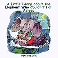 Children's Picture Book: A Little Story About The Elephant Who Couldn't Fall Asleep: Bedtime Story(beginner Reader, Books For Kids, Children Books, Books For Kids Age 2-10, Bedtime & Dreaming Books) by Penelope Cole ebook deal