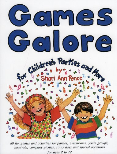 Games Galore for Children's Parties and More: Fun Games and Activities for Parties, Classrooms, Youth Groups, Carnivals, Company Picnics, Rainy - Activity Day Rainy Fun