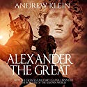 Alexander the Great: How the Greatest Military Leader Expanded the Borders of the Known World Audiobook by Andrew Klein Narrated by Jim D. Johnston