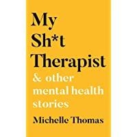 My Sh*t Therapist: and Other Mental Health Stories