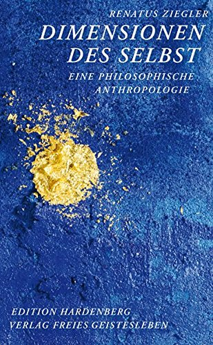 Dimensionen des Selbst: Eine philosophische Anthropologie (Studien zum Werk Rudolf Steiners)