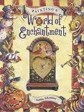 Painting a World of Enchantment, Bobbie Takashima, 1581800746