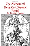 The Alchemical Keys to Masonic Ritual, Timothy Hogan, 1435704401