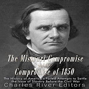 The Missouri Compromise and the Compromise of 1850 Audiobook