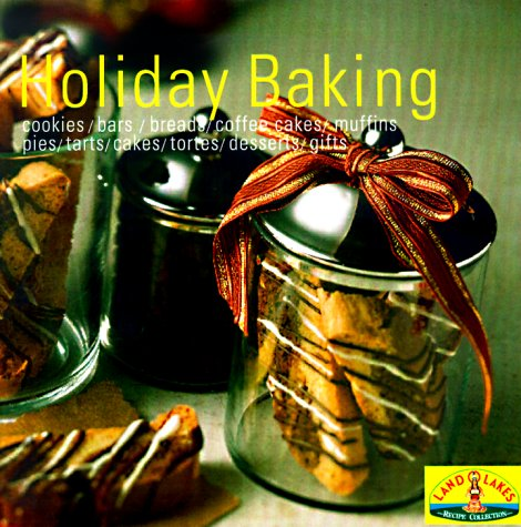 Baking for the Holidays: Savory Starters, Festive Breads, Spectacular Desserts, Perfect Pies and Tarts, Cookies, Bars and Sweets