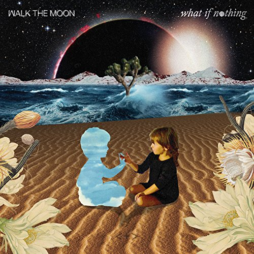Walk The Moon - What If Nothing - CD - FLAC - 2017 - FORSAKEN Download