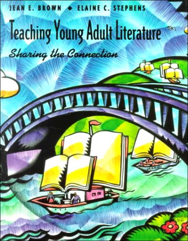Teaching Young Adult Literature: Sharing the Connection (Education)
