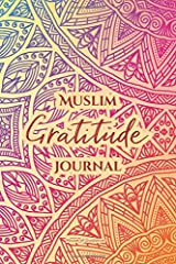 Muslim Gratitude Journal: A Complete 52 Week Guide To Building A Grateful Mindset And Positive Relationship With Allah (Cover One) Paperback