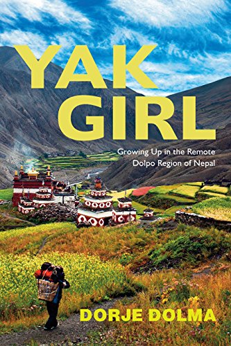 Yak Girl: Growing Up in the Remote Dolpo Region of Nepal por Dorje Dolma