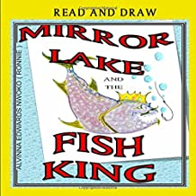 MIRROR LAKE AND THE FISH KING: READ AND DRAW