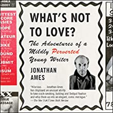 What's Not to Love?: The Adventures of a Mildly Perverted Young Writer Audiobook by Jonathan Ames Narrated by Jonathan Ames