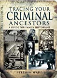 img - for Tracing Your Criminal Ancestors (Tracing Your... (Pen & Sword)) book / textbook / text book