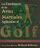Las Ensenanzas de las Artes Marciales Aplicadas al Golf, Richard Behrens, 970666341X