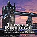 Tower Bridge: The History and Legacy of London's Most Iconic Bridge Audiobook by  Charles River Editors Narrated by Jim D Johnston