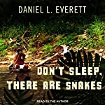 Don't Sleep, There Are Snakes: Life and Language in the Amazonian Jungle | Daniel L. Everett