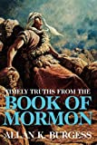 Timely Truths from the Book of Mormon, Allan K. Burgess, 1570081999