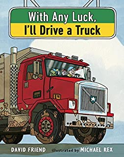 Book Cover: With Any Luck I'll Drive a Truck