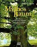 Mythos Baum. Was Bäume uns Menschen bedeuten. Geschichte, Brauchtum, 30 Baumportäts