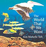 The World That We Want, Kim Michelle Toft, 1580891152
