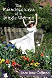 The Misadventures of a Single Woman, Sara Jane Coffman, 0865348286