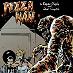 Pizza Man: Or, the Pizza That Crawled out of My A-Hole | Bryan Higby,Rick Snyder