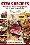 Steak Cookbook: A Detailed Guide to Discover Juicy, Seasoning, Mouthwatering, Grilled, Barbecue, Roast and Delicious Steak Recipes