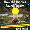 How the Hippies Saved Physics: Science, Counterculture, and the Quantum Revival Audiobook by David Kaiser Narrated by Sean Runnette