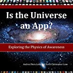 Is the Universe an App?: Exploring the Physics of Awareness | Andrea Diem-Lane,David Christopher Lane