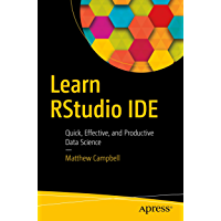Learn RStudio IDE: Quick, Effective, and Productive Data Science