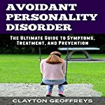 Avoidant Personality Disorder: The Ultimate Guide to Symptoms, Treatment, and Prevention | Clayton Geoffreys