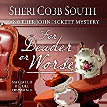 For Deader or Worse: John Pickett Mysteries, Book 6 Audiobook by Sheri Cobb South Narrated by Joel Froomkin