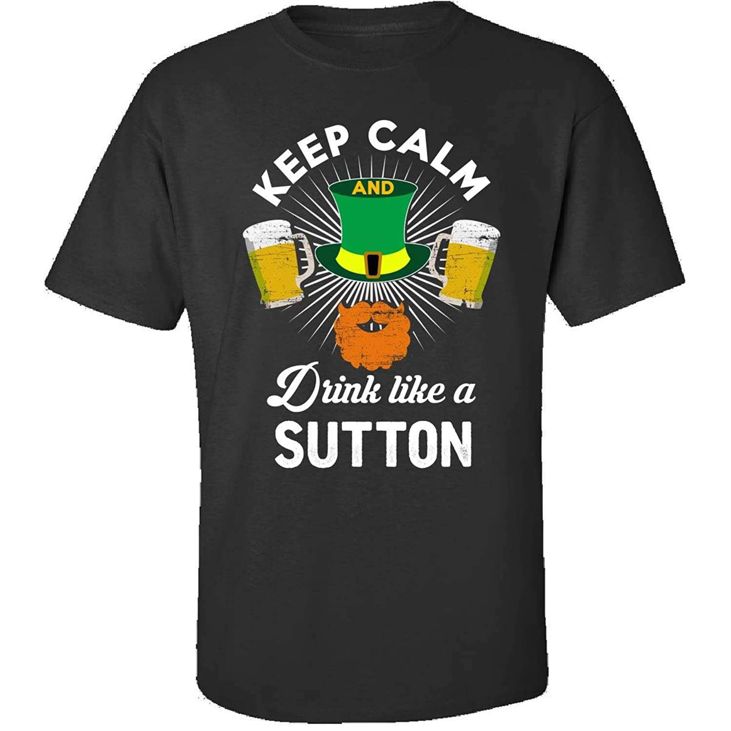 St Patricks Day Keep Calm Drink Like A Sutton Gift - Adult Shirt