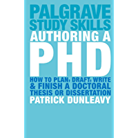 Authoring a PhD: How to Plan, Draft, Write and Finish a Doctoral Thesis or Dissertation (Macmillan Study Skills) (English Edition)
