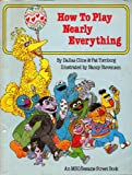 img - for HOW TO PLAY NEARLY EVERYTHING by Dallas Cline and Pat Thornborg, illustrated by Nancy Stevenson (1982 Softcover 8.5 x 11 inches, 48 pages with Sesame Street characters illustrating ways to make simple musical instruments, SESAME STREET / Children's Television Workshop in cooperation with Musical Sales Corp.) book / textbook / text book