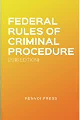 Federal Rules of Criminal Procedure (2018 Edition) Kindle Edition