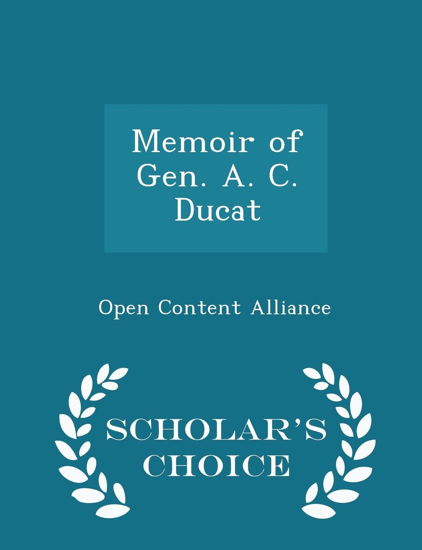 Download Memoir of Gen. A. C. Ducat - Scholar's Choice Edition pdf