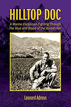 Hilltop Doc: A Marine Corpsman Fighting Through the Mud and Blood of the Korean War by [Adreon, Leonard]