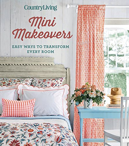 Country Living Mini Makeovers: Easy Ways to Transform Every Room