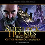 Sherlock Holmes - The Adventure of the Perfidious Mariner | Jonathan Barnes
