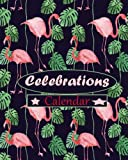 Celebrations Calendar: Personal Event Tracker | Important Dates & Celebration Record Book | Remember Birthdays, Anniversaries and More | Includes ... Paperback (Perpetual year planner) (Volume 6)