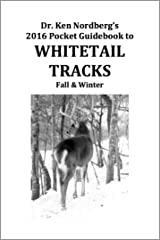Dr. Ken Nordberg's 2016 Pocket Guidebook to Whitetail Tracks Fall & Winter Kindle Edition