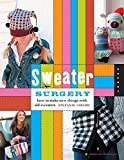 Sweater Surgery: How to Make New Things with Old Sweaters (Domestic Arts for Crafty Girls)