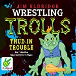 Thud in Trouble: Wrestling Trolls: Match Four | Jim Eldridge