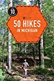 Explorer s Guide 50 Hikes in Michigan: Sixty Walks, Day Trips, and Backpacks in the Lower Peninsula (Third Edition)  (Explorer s 50 Hikes)
