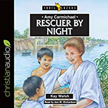Amy Carmichael: Rescuer by Night Audiobook by Kay Walsh Narrated by Ann M. Richardson