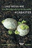 ... und weiß wie Alabaster: Eine Kulturgeschichte der Kartoffel