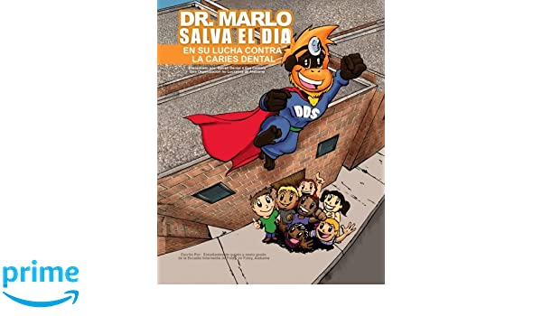 Dr. Marlo Salva el Dia... el en la lucha contra la caries dental (Spanish Edition): Youth United for Prosperity, Foley Intermediate School: 9781533154620: ...