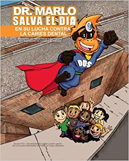 Dr. Marlo Salva el Dia... el en la lucha contra la caries dental (Spanish Edition) (Spanish) Paperback – April 8, 2016