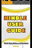 Kindle User Guide & Kindle User Manual: Step by Step Kindle Survival Guide Reveals The Secrets of Kindle, Tips, Tricks & Shortcuts, Download Kindle Ebooks, Send Email, Surf Kindle Websites.