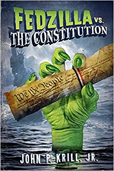 Fedzilla vs. The Constitution: How a Government of Limited Power Mutated into a Monster Trampling the Cons
